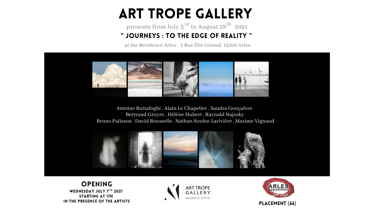 """Collective Exhibition - """" Journeys : to the edge of reality """" - Arles Photographic Encounters - Arles - France"""